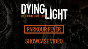 Dying Light: Parkour Fever Patch Showcase Video Thumbnail