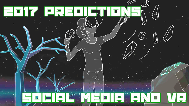 2017 Gaming Predictions: The Future of VR and Social Media