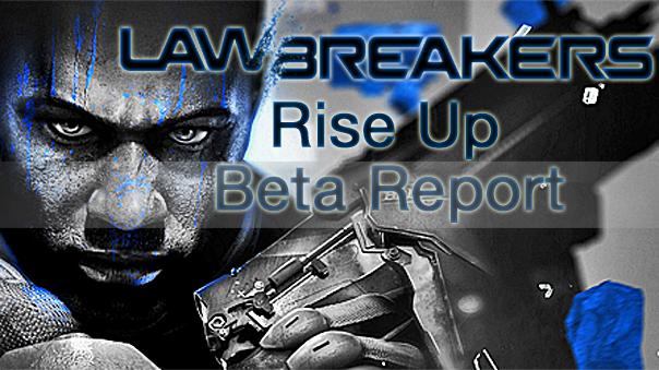 LawBreakers-RiseUp-BetaReport-MMOHuts-Feature